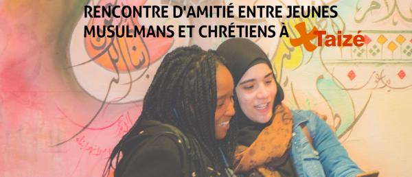 Rencontre d'amitié entre jeunes chrétiens et jeunes musulmans à Taizé du 15 au 18 juillet 2021
